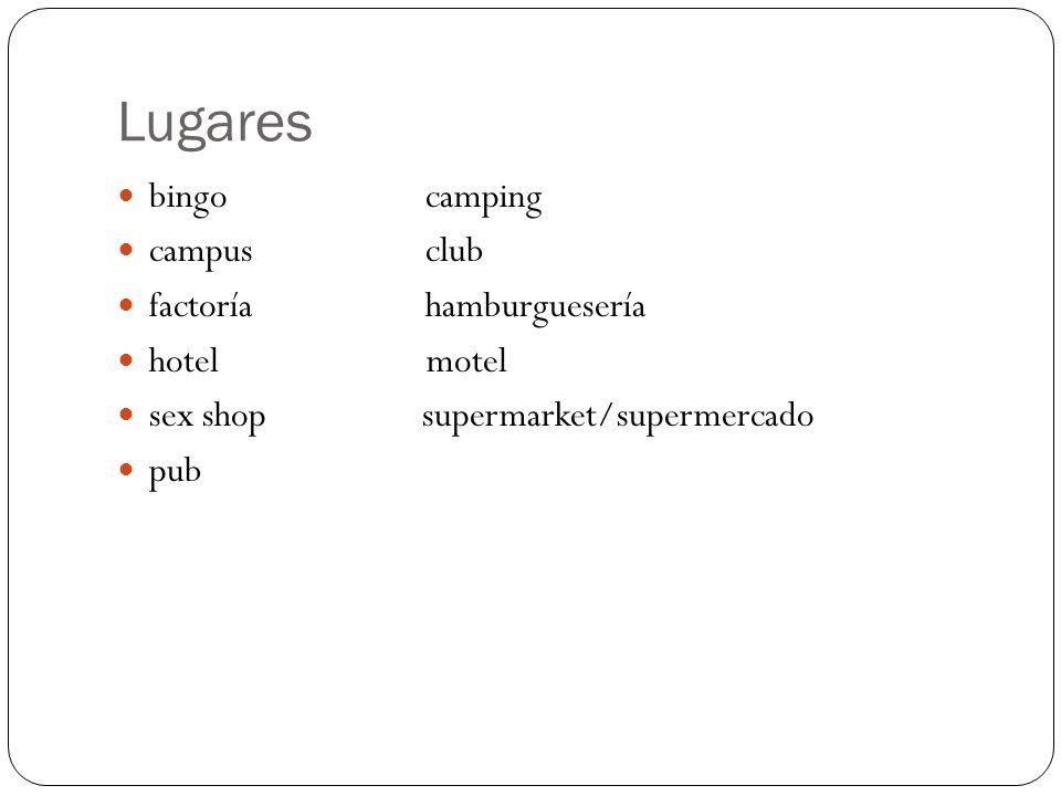 Lugares bingo camping campus club factoría hamburguesería hotel motel sex shop supermarket/supermercado pub