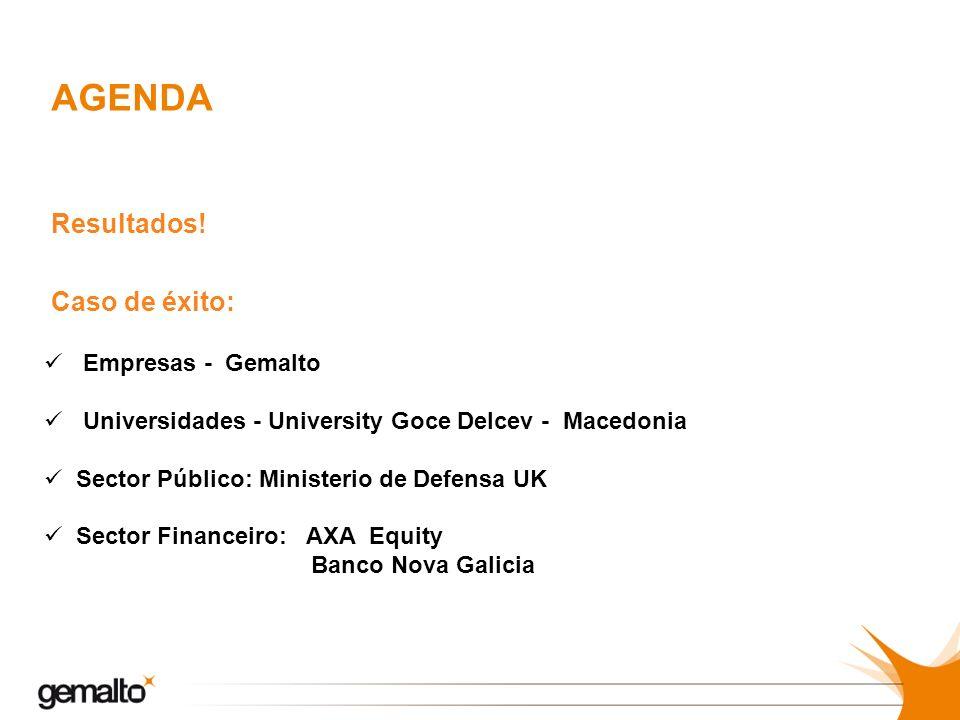 Caso de éxito: Empresas - Gemalto Universidades - University Goce Delcev - Macedonia Sector Público: Ministerio de Defensa UK Sector Financeiro: AXA E