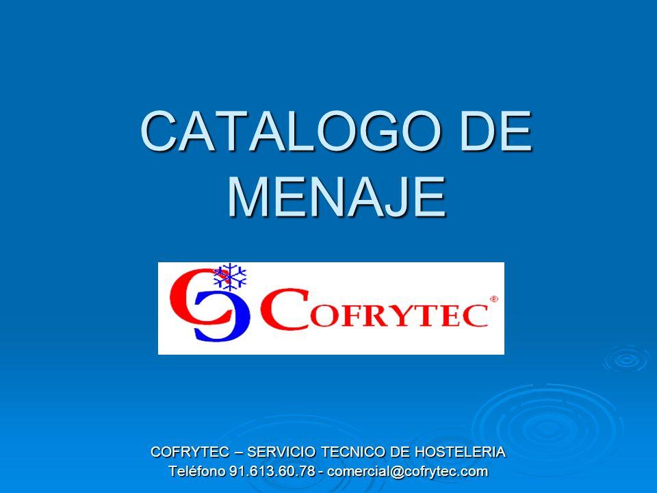 CATALOGO DE MENAJE COFRYTEC – SERVICIO TECNICO DE HOSTELERIA Teléfono 91.613.60.78 - comercial@cofrytec.com