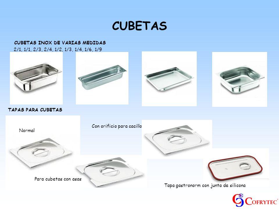 CUBETAS CUBETAS INOX DE VARIAS MEDIDAS 2/1, 1/1, 2/3, 2/4, 1/2, 1/3, 1/4, 1/6, 1/9 TAPAS PARA CUBETAS Normal Para cubetas con asas Con orificio para c