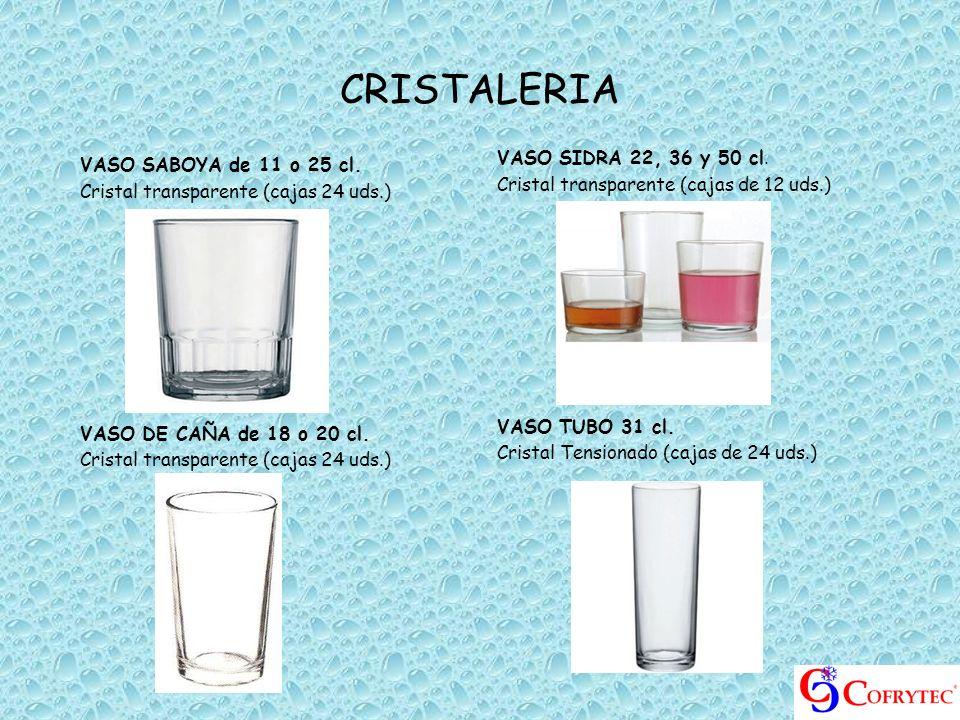 CRISTALERIA VASO SABOYA de 11 o 25 cl. Cristal transparente (cajas 24 uds.) VASO DE CAÑA de 18 o 20 cl. Cristal transparente (cajas 24 uds.) VASO SIDR