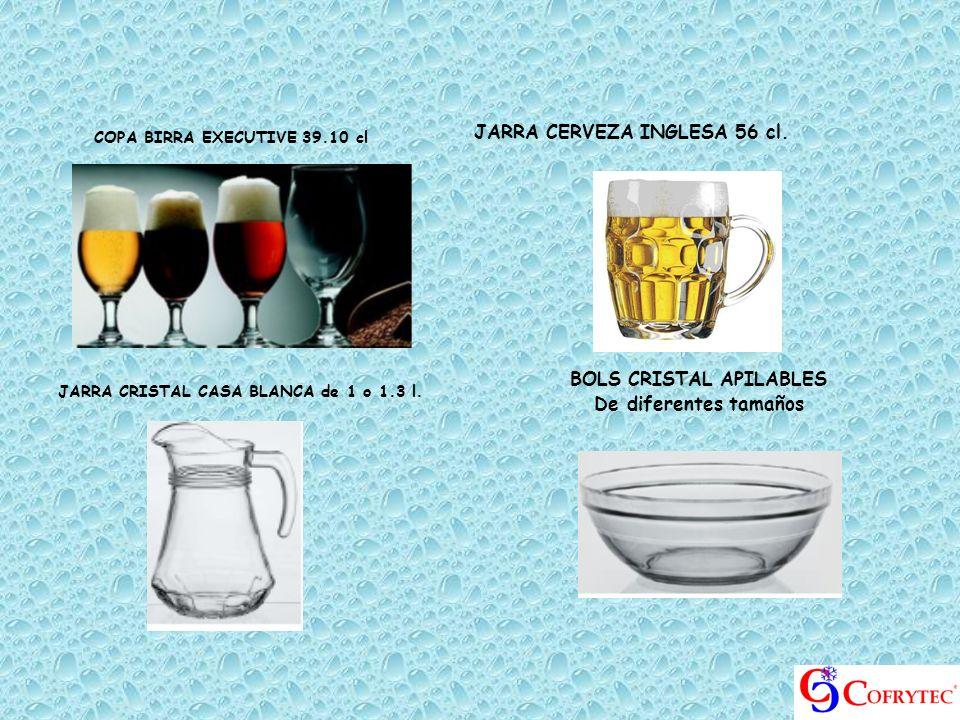 COPA BIRRA EXECUTIVE 39.10 cl JARRA CRISTAL CASA BLANCA de 1 o 1.3 l. JARRA CERVEZA INGLESA 56 cl. BOLS CRISTAL APILABLES De diferentes tamaños