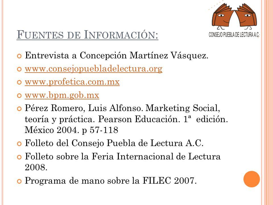 F UENTES DE I NFORMACIÓN : Entrevista a Concepción Martínez Vásquez. www.consejopuebladelectura.org www.profetica.com.mx www.bpm.gob.mx Pérez Romero,