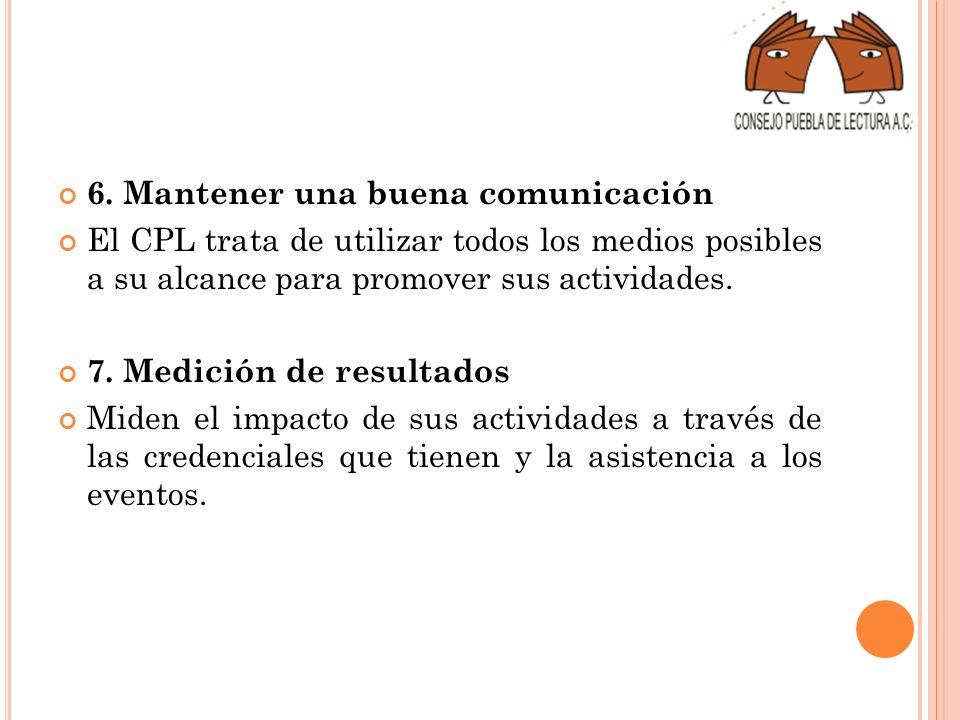 6. Mantener una buena comunicación El CPL trata de utilizar todos los medios posibles a su alcance para promover sus actividades. 7. Medición de resul