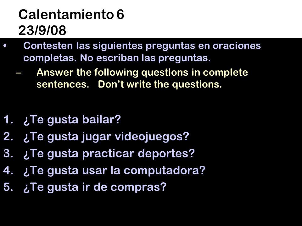 Calentamiento 6 23/9/08 Contesten las siguientes preguntas en oraciones completas.