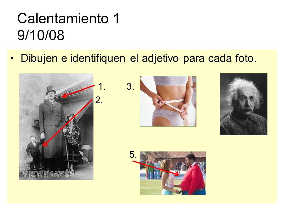 Calentamiento 1 9/10/08 Dibujen e identifiquen el adjetivo para cada foto. 1. 3. 4. 2. 5.