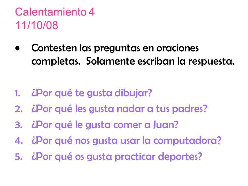 Calentamiento 4 11/10/08 Contesten las preguntas en oraciones completas.