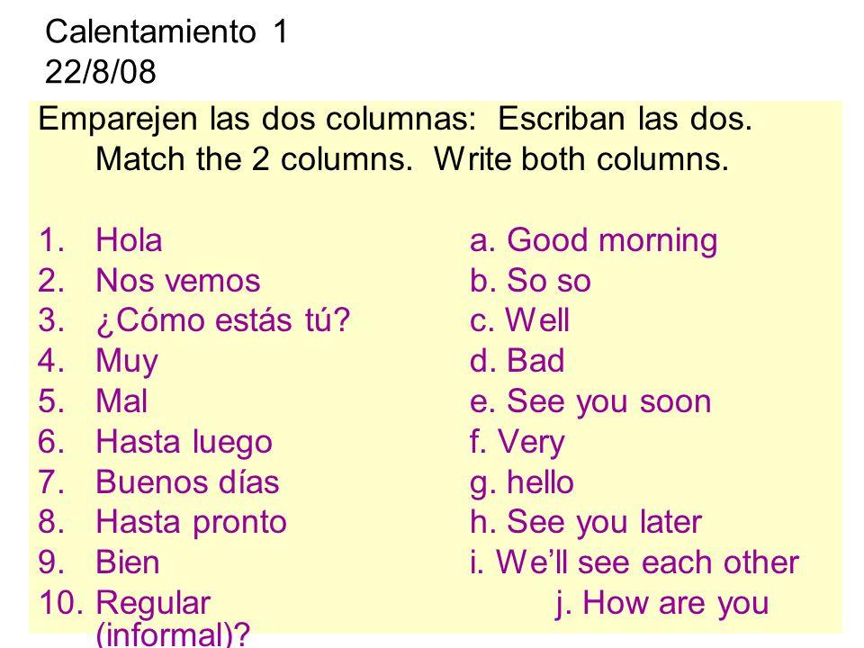 Calentamiento 1 10/11/08 Escriban el español correcto.