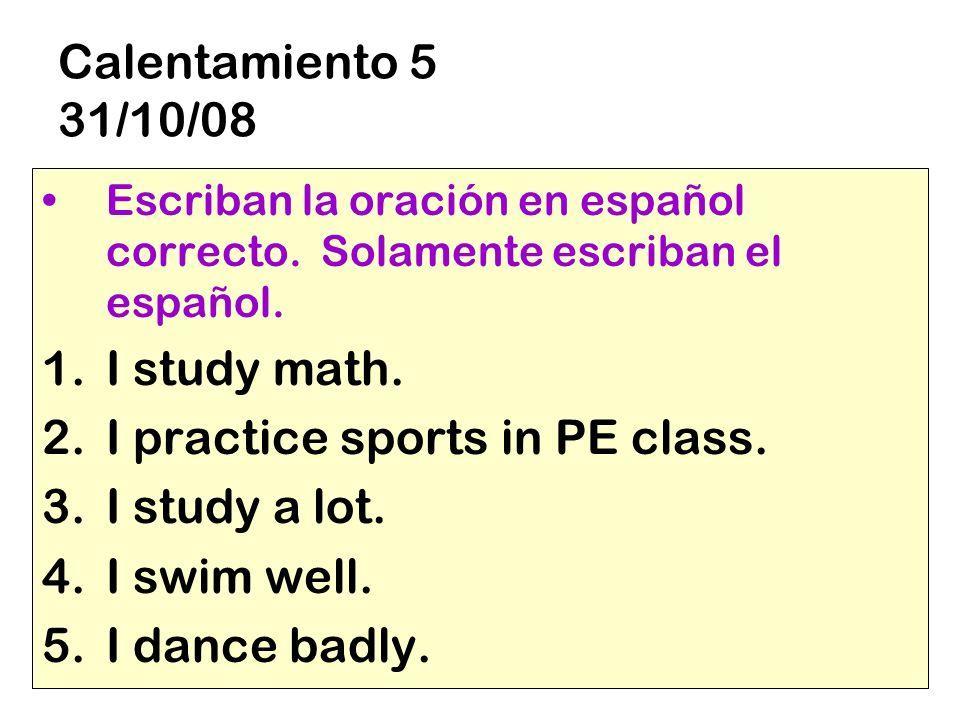 Calentamiento 5 31/10/08 Escriban la oración en español correcto.
