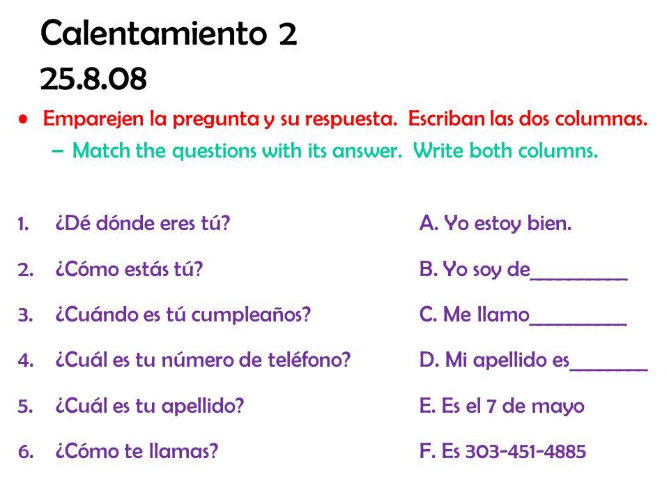 Calentamiento 2 20/11/08 Llenen el espacio con la forma correcta del verbo entre paréntesis.