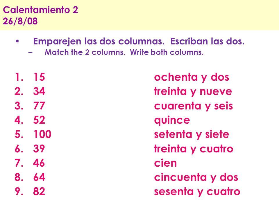 Calentamiento 5 29/10/08 Emparejen las dos columnas y escriban las dos.