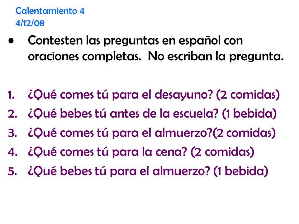 Calentamiento 4 4/12/08 Contesten las preguntas en español con oraciones completas.