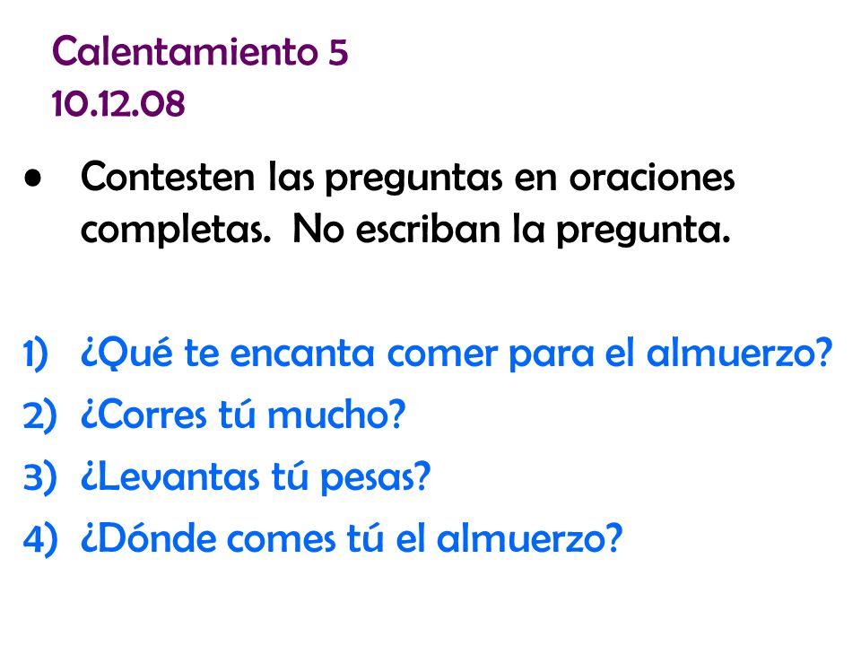 Calentamiento 5 10.12.08 Contesten las preguntas en oraciones completas.