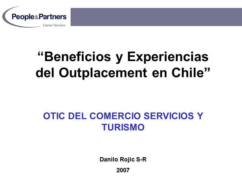 Beneficios y Experiencias del Outplacement en Chile OTIC DEL COMERCIO SERVICIOS Y TURISMO Danilo Rojic S-R 2007