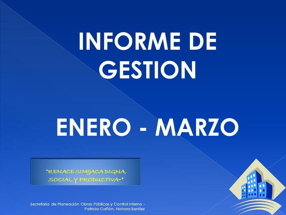 Secretaria de Planeación Obras Públicas y Control Interno - Patricia Cañón, Nohora Benitez INFORME DE GESTION ENERO - MARZO RENACE SIMIJACA DIGNA, SOCIAL Y PRODUCTIVA -