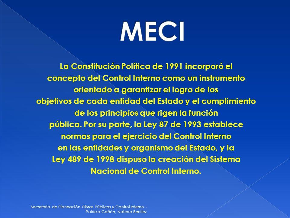 Secretaria de Planeación Obras Públicas y Control Interno - Patricia Cañón, Nohora Benitez La Constitución Política de 1991 incorporó el concepto del Control Interno como un instrumento orientado a garantizar el logro de los objetivos de cada entidad del Estado y el cumplimiento de los principios que rigen la función pública.