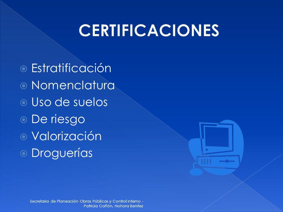 Secretaria de Planeación Obras Públicas y Control Interno - Patricia Cañón, Nohora Benitez Estratificación Nomenclatura Uso de suelos De riesgo Valorización Droguerías