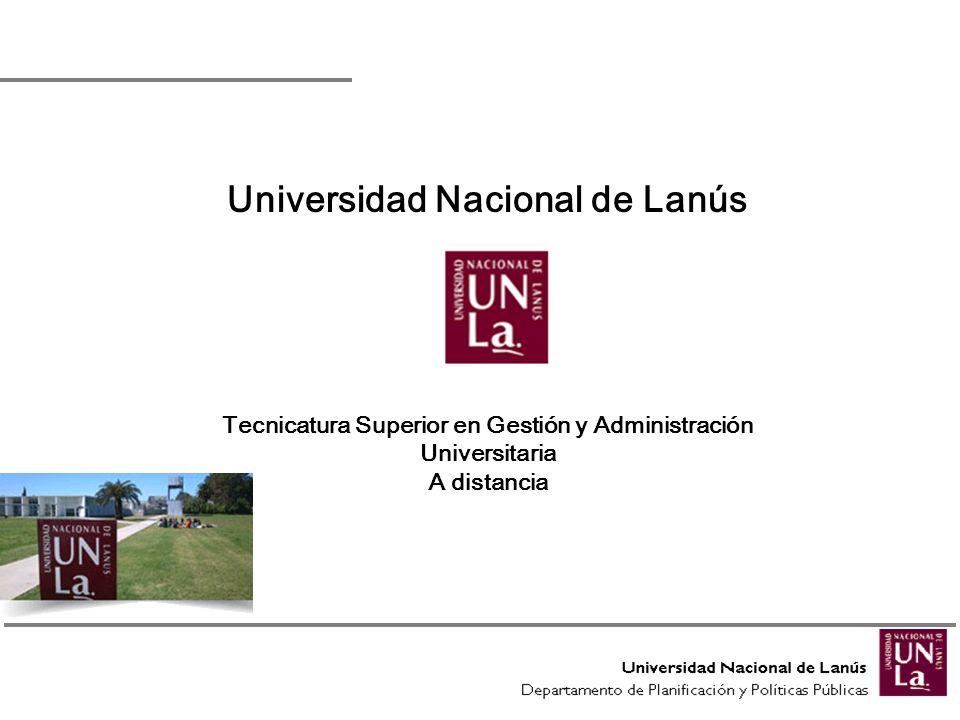 Universidad Nacional de Lanús Tecnicatura Superior en Gestión y Administración Universitaria A distancia