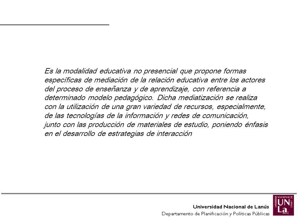 Es la modalidad educativa no presencial que propone formas específicas de mediación de la relación educativa entre los actores del proceso de enseñanz