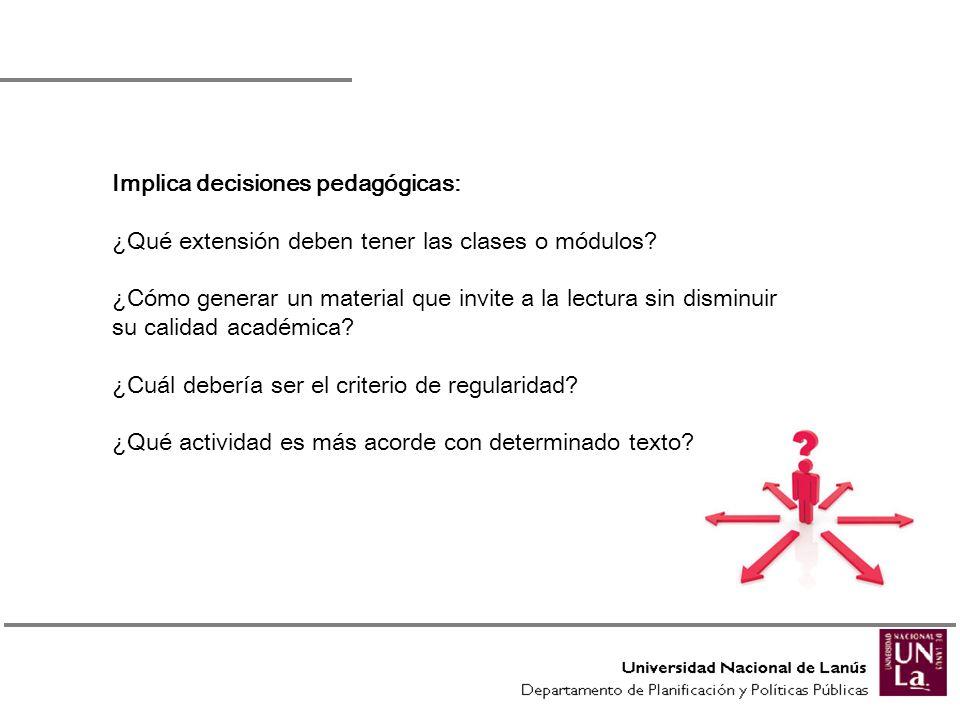 Implica decisiones pedagógicas: ¿Qué extensión deben tener las clases o módulos? ¿Cómo generar un material que invite a la lectura sin disminuir su ca