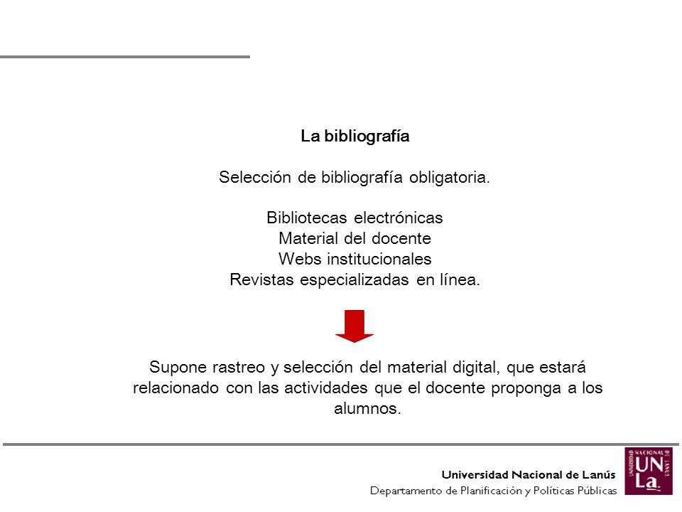 La bibliografía Selección de bibliografía obligatoria. Bibliotecas electrónicas Material del docente Webs institucionales Revistas especializadas en l