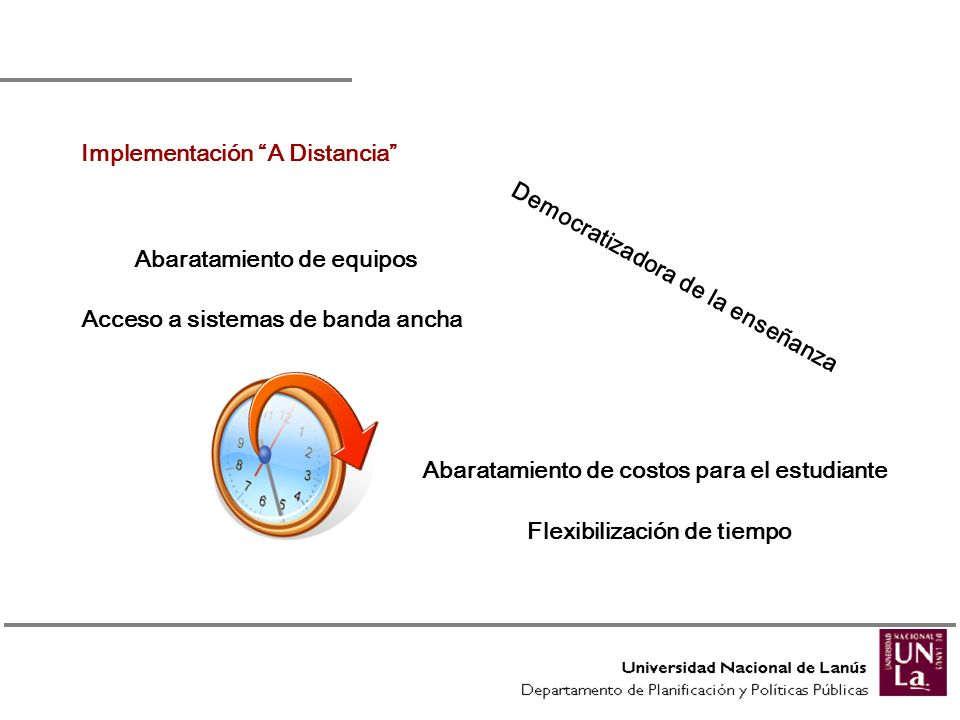Implementación A Distancia Democratizadora de la enseñanza Abaratamiento de equipos Acceso a sistemas de banda ancha Flexibilización de tiempo Abarata