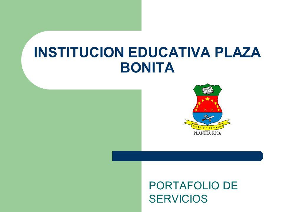 INSTITUCION EDUCATIVA PLAZA BONITA PORTAFOLIO DE SERVICIOS