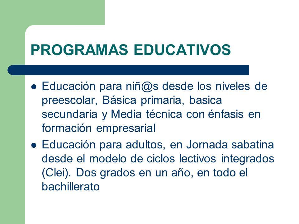 PROGRAMAS EDUCATIVOS Educación para niñ@s desde los niveles de preescolar, Básica primaria, basica secundaria y Media técnica con énfasis en formación