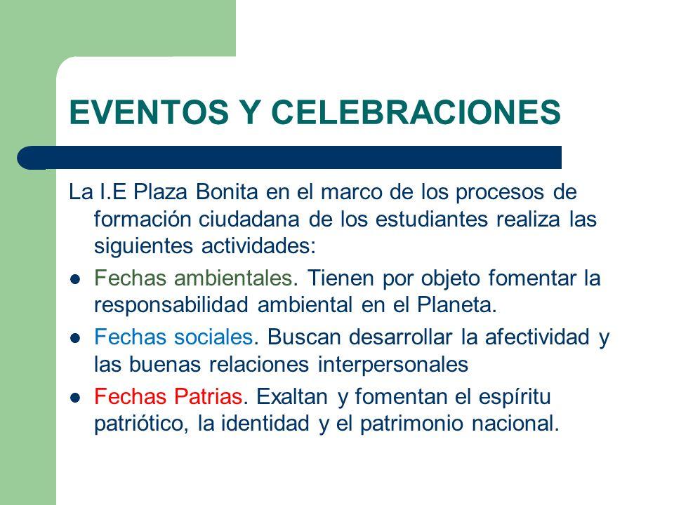 EVENTOS Y CELEBRACIONES La I.E Plaza Bonita en el marco de los procesos de formación ciudadana de los estudiantes realiza las siguientes actividades: