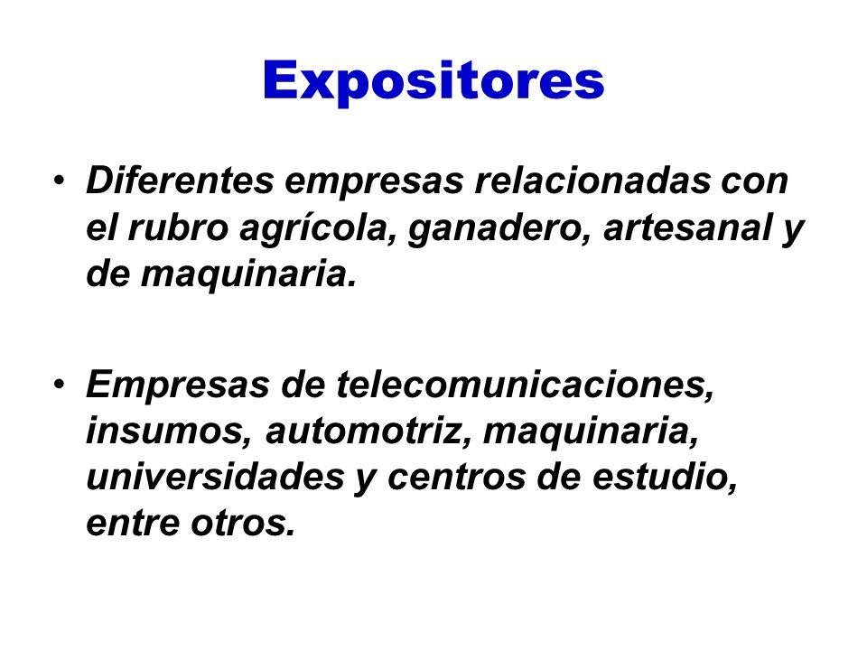 Expositores Diferentes empresas relacionadas con el rubro agrícola, ganadero, artesanal y de maquinaria. Empresas de telecomunicaciones, insumos, auto