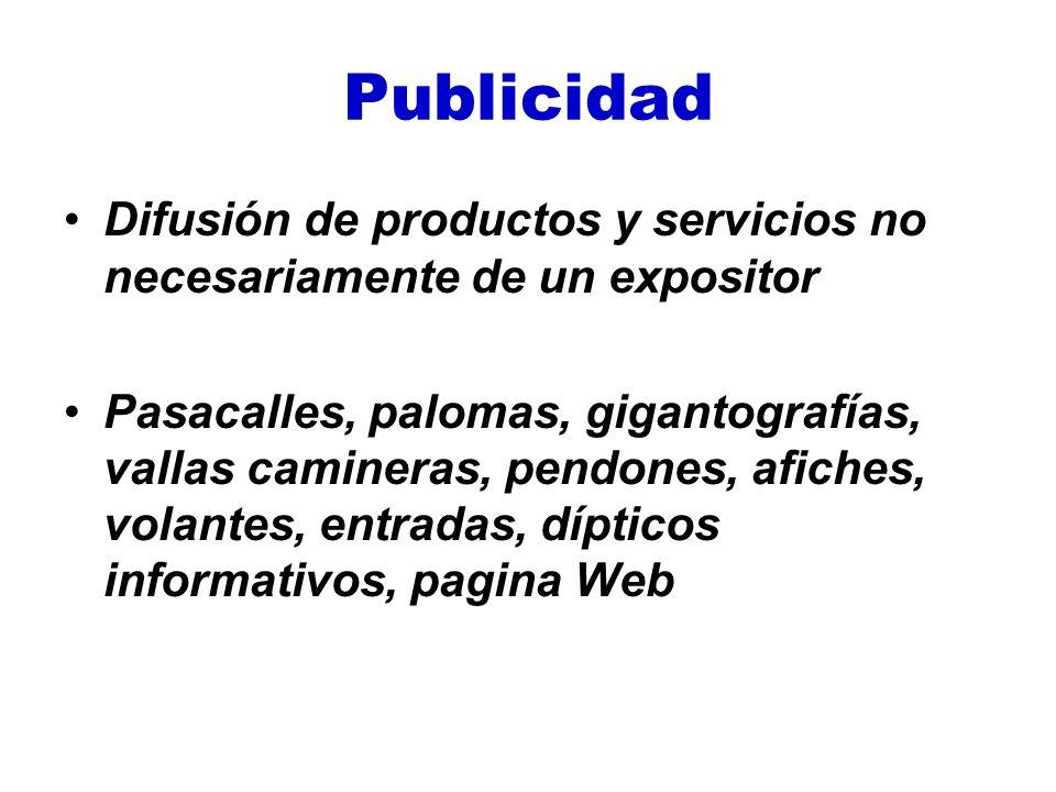Publicidad Difusión de productos y servicios no necesariamente de un expositor Pasacalles, palomas, gigantografías, vallas camineras, pendones, afiche