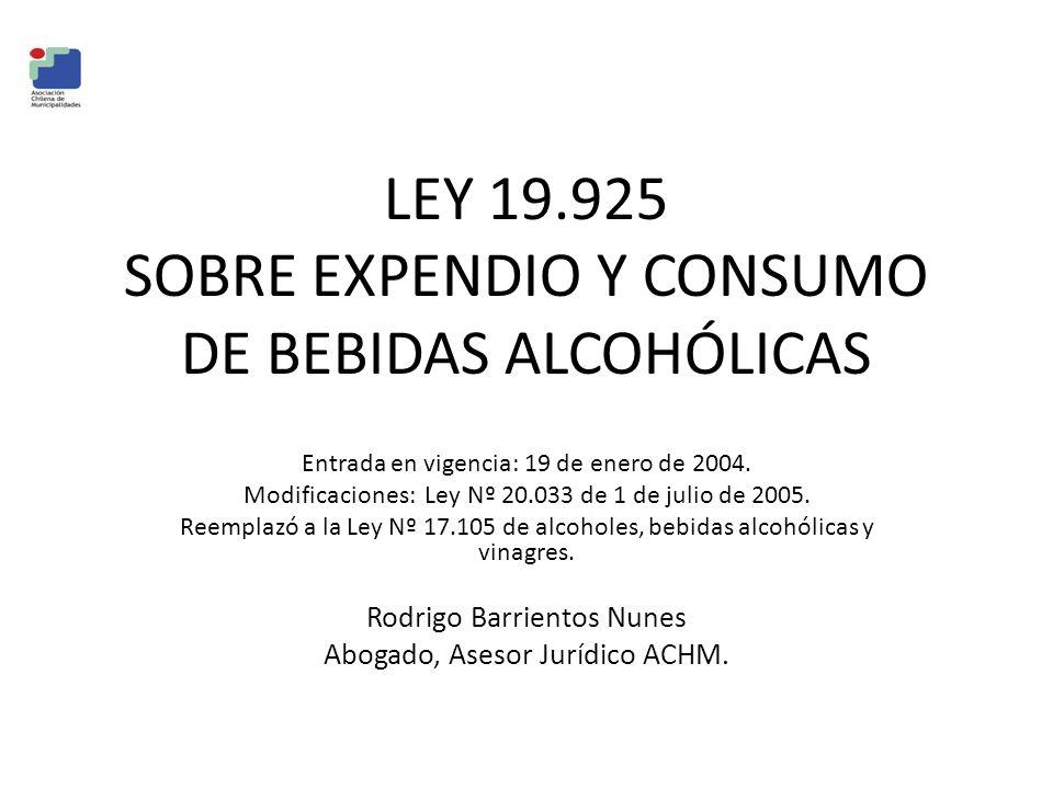 LEY 19.925 SOBRE EXPENDIO Y CONSUMO DE BEBIDAS ALCOHÓLICAS Entrada en vigencia: 19 de enero de 2004. Modificaciones: Ley Nº 20.033 de 1 de julio de 20