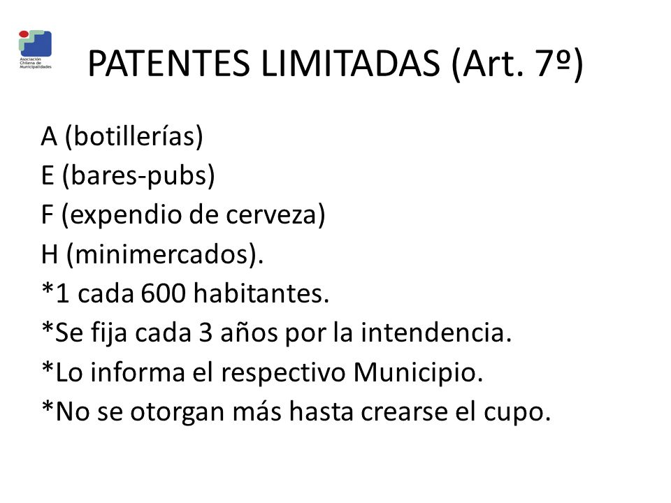 PATENTES LIMITADAS (Art. 7º) A (botillerías) E (bares-pubs) F (expendio de cerveza) H (minimercados). *1 cada 600 habitantes. *Se fija cada 3 años por