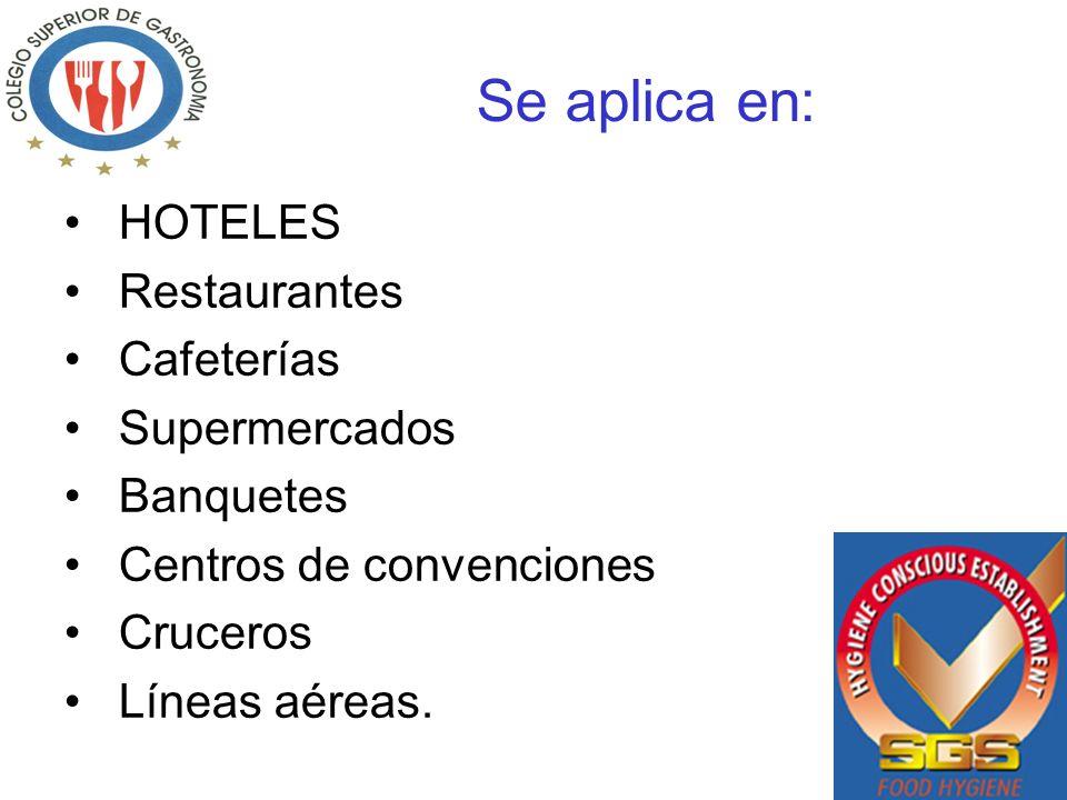 Se aplica en: HOTELES Restaurantes Cafeterías Supermercados Banquetes Centros de convenciones Cruceros Líneas aéreas.
