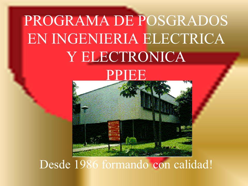 PROGRAMA DE POSGRADOS EN INGENIERIA ELECTRICA Y ELECTRONICA PPIEE Desde 1986 formando con calidad!