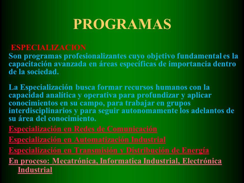 PROGRAMAS ESPECIALIZACION Son programas profesionalizantes cuyo objetivo fundamental es la capacitación avanzada en áreas específicas de importancia dentro de la sociedad.