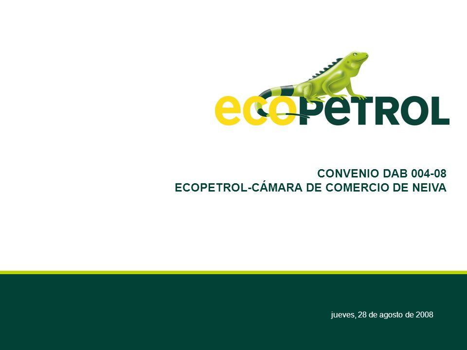 jueves, 28 de agosto de 2008 CONVENIO DAB 004-08 ECOPETROL-CÁMARA DE COMERCIO DE NEIVA