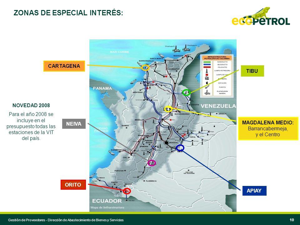 Desarrollo de Proveedores – Gerencia Administrativa 10 ZONAS DE ESPECIAL INTERÉS: ORITO NEIVA APIAY TIBU MAGDALENA MEDIO: Barrancabermeja, y el Centro