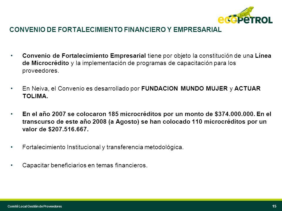 Comité Local Gestión de Proveedores 15 Convenio de Fortalecimiento Empresarial tiene por objeto la constitución de una Línea de Microcrédito y la impl