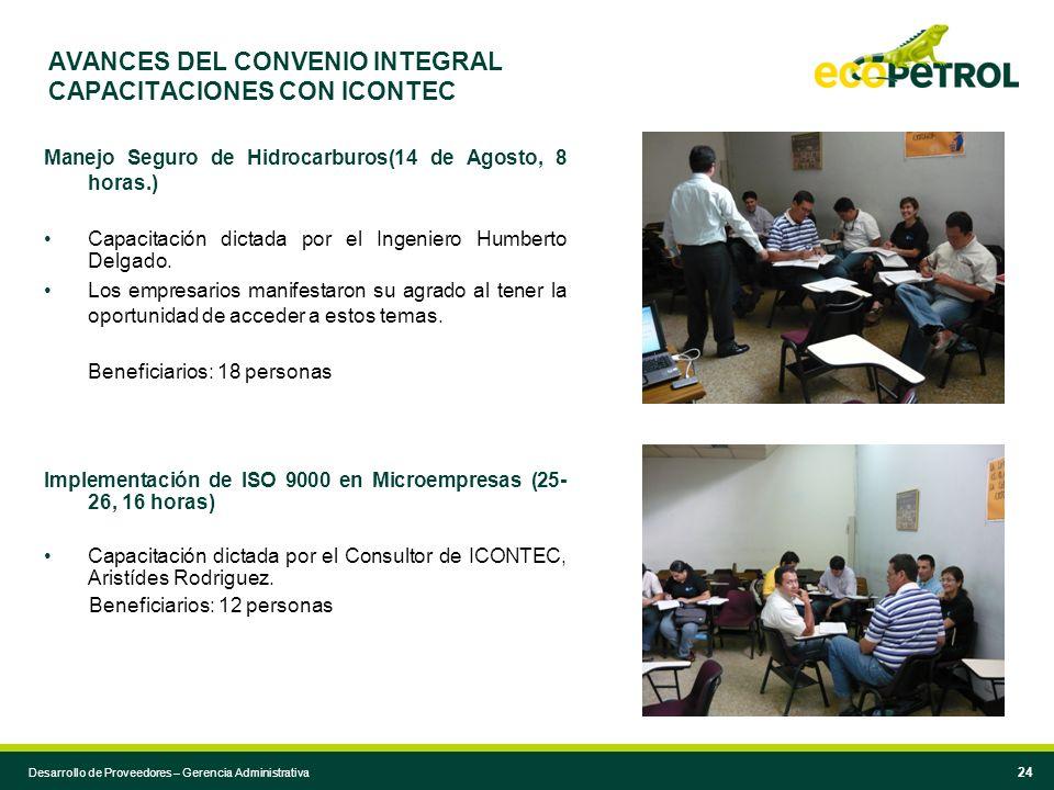 Desarrollo de Proveedores – Gerencia Administrativa 24 AVANCES DEL CONVENIO INTEGRAL CAPACITACIONES CON ICONTEC Manejo Seguro de Hidrocarburos(14 de A