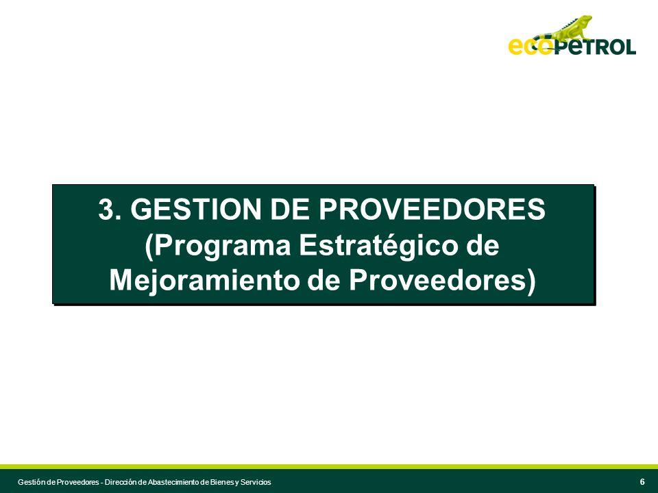 Gestión de Proveedores - Dirección de Abastecimiento de Bienes y Servicios 6 3. GESTION DE PROVEEDORES (Programa Estratégico de Mejoramiento de Provee