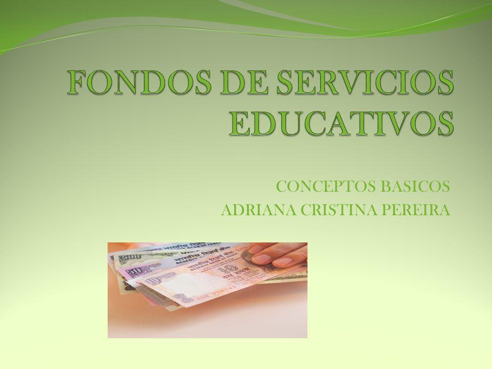 SECRETARIA DE EDUCACION MUNICIPAL AREA DE INFORMACION FINANCIERA CONCEPTOS GENERALES FONDOS DE SERVICIOS EDUCATIVOS