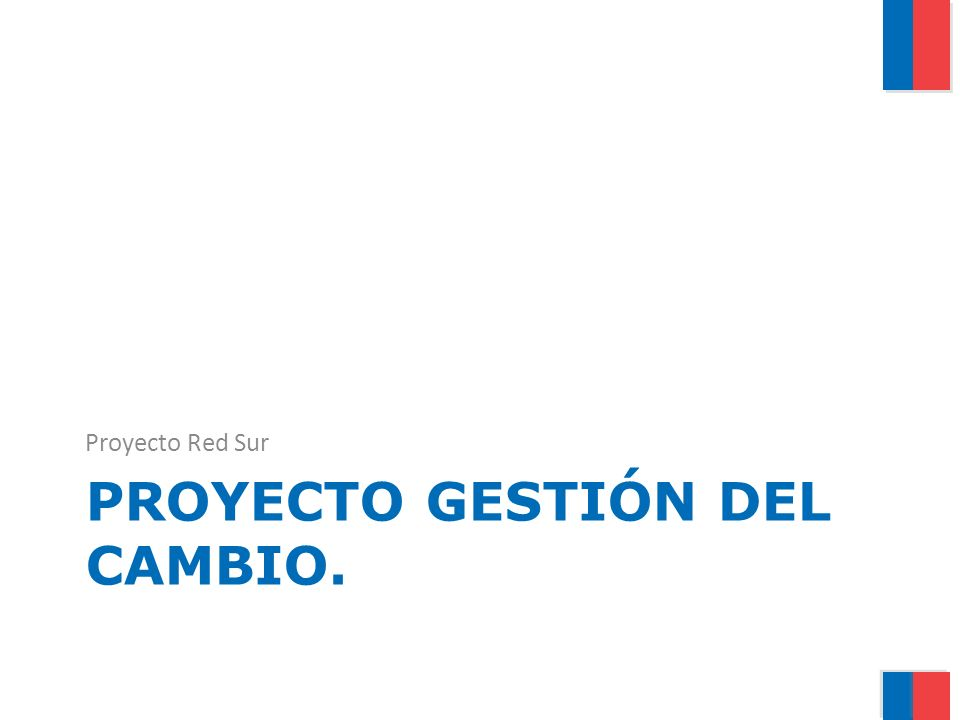 PROYECTO GESTIÓN DEL CAMBIO. Proyecto Red Sur