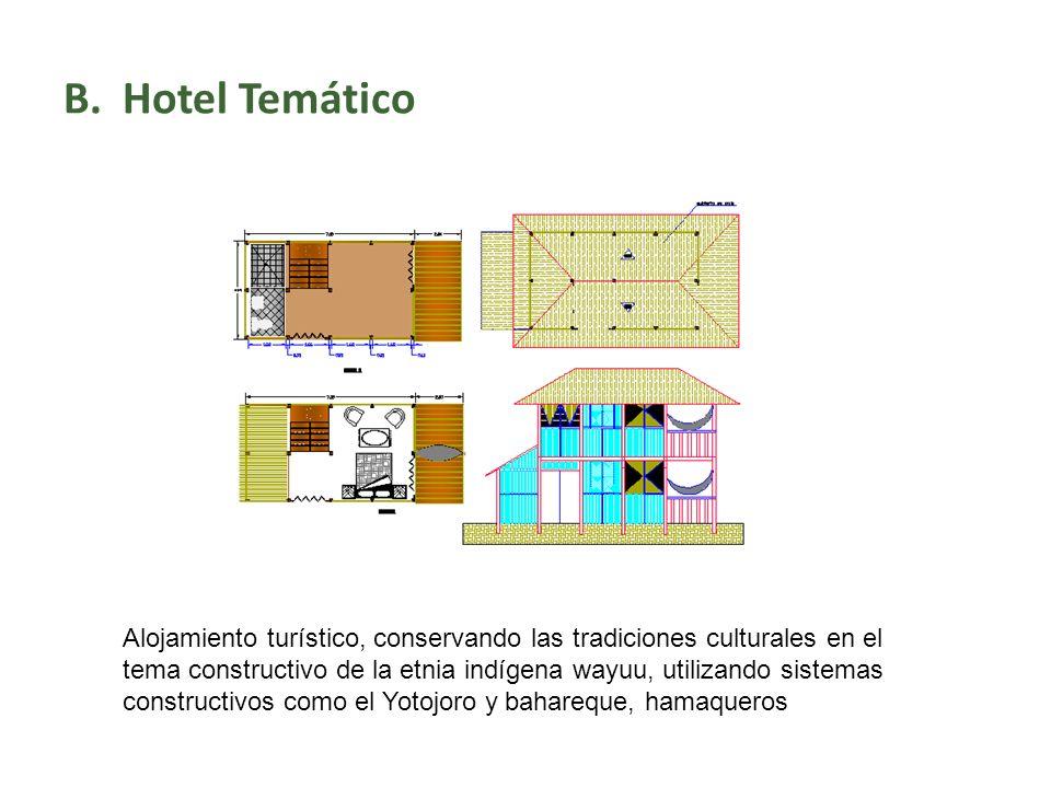 B.Hotel Temático Alojamiento turístico, conservando las tradiciones culturales en el tema constructivo de la etnia indígena wayuu, utilizando sistemas constructivos como el Yotojoro y bahareque, hamaqueros