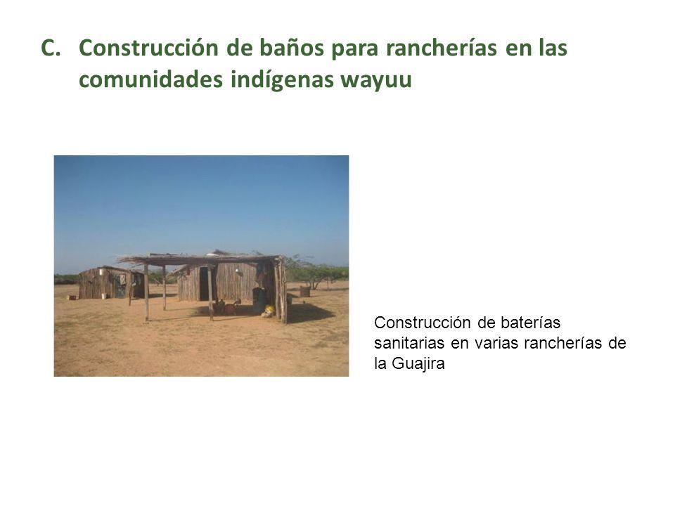 C.Construcción de baños para rancherías en las comunidades indígenas wayuu Construcción de baterías sanitarias en varias rancherías de la Guajira