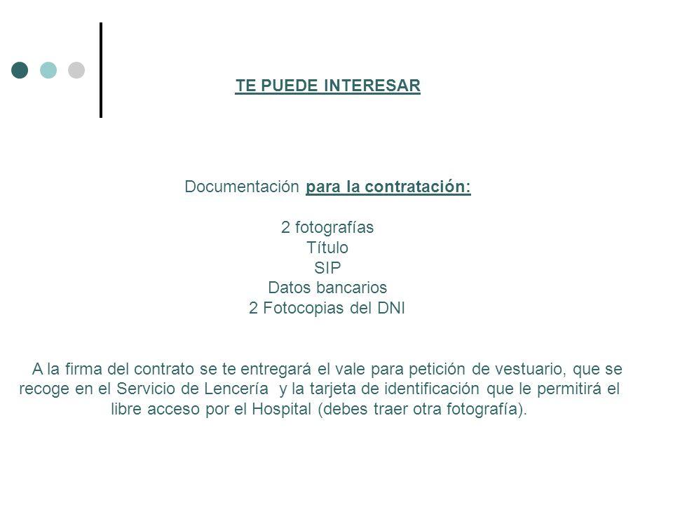 TE PUEDE INTERESAR Documentación para la contratación: 2 fotografías Título SIP Datos bancarios 2 Fotocopias del DNI A la firma del contrato se te ent