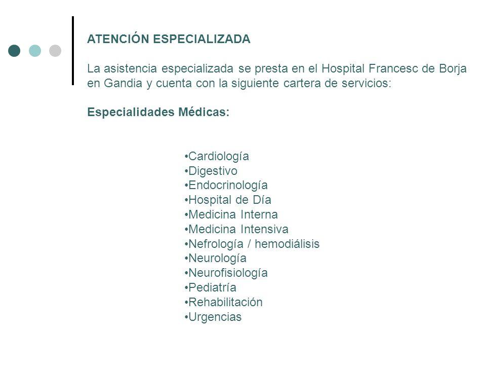 ATENCIÓN ESPECIALIZADA La asistencia especializada se presta en el Hospital Francesc de Borja en Gandia y cuenta con la siguiente cartera de servicios