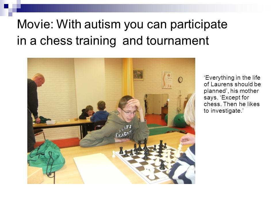 Movie: With autism you can participate in a chess training and tournament Everything in the life of Laurens should be planned, his mother says. Except