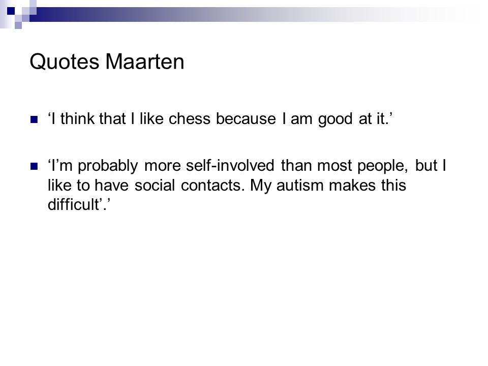 Quotes Maarten I think that I like chess because I am good at it. Im probably more self-involved than most people, but I like to have social contacts.