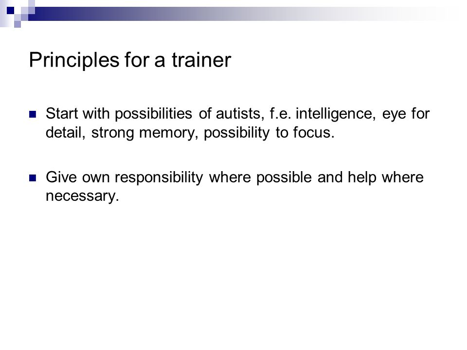 Principles for a trainer Start with possibilities of autists, f.e.